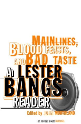 Main Lines, Blood Feasts, and Bad Taste: A Lester Bangs Reader 9780375713675