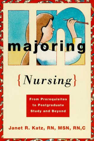 Majoring in Nursing: From Prerequisites to Post Graduate Study and Beyond 9780374525675