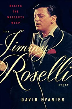 Making the Wiseguys Weep: The Jimmy Roselli Story 9780374199272