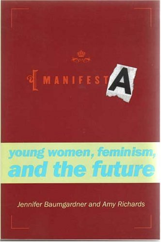 Manifesta: Young Women, Feminism, and the Future 9780374526221