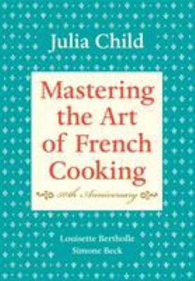 Mastering the Art of French Cooking, Volume I: 50th Anniversary 9780375413407