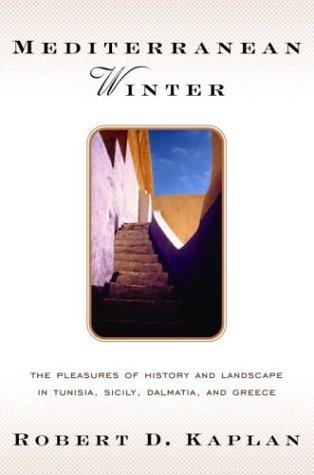 Mediterranean Winter: The Pleasures of History and Landscape in Tunisia, Sicily, Dalmatia, and Greece 9780375508042