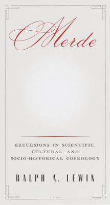 Merde: Excursions in Scientific, Cultural, and Socio-Historical Coprology 9780375501982