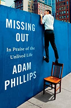 Missing Out: In Praise of the Unlived Life 9780374281113