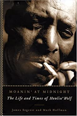 Moanin' at Midnight: The Life and Times of Howlin' Wolf