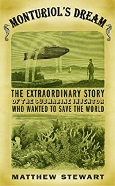 Monturiol's Dream: The Extraordinary Story of the Submarine Inventor Who Wanted to Save the World 9780375414398