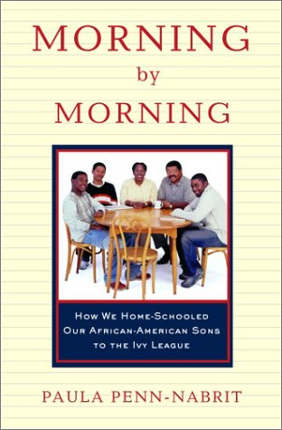 Morning by Morning: How We Home-Schooled Our African-American Sons to the Ivy League 9780375507748