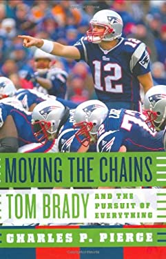 Moving the Chains: Tom Brady and the Pursuit of Everything 9780374299231