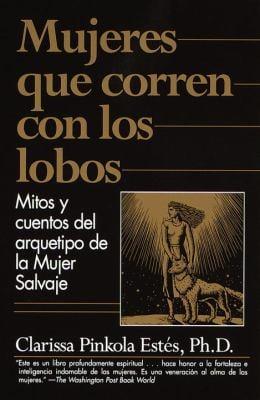 Mujeres Que Corren Con Los Lobos: Mitos y Cuentos del Arquetipo de La Mujer Salvaje 9780375707537