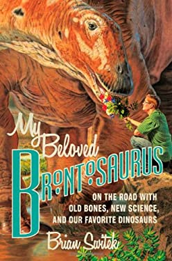 My Beloved Brontosaurus: On the Road with Old Bones, New Science, and Our Favorite Dinosaurs 9780374135065