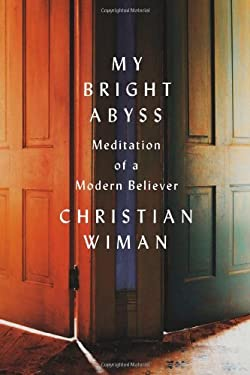 My Bright Abyss: Meditation of a Modern Believer 9780374216788