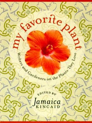 My Favorite Plant: Writers and Gardeners on the Plants They Love 9780374281939