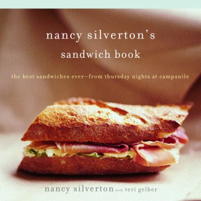 Nancy Silverton's Sandwich Book: The Best Sandwiches Ever--From Thursday Nights at Campanile 9780375711145