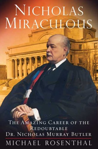 Nicholas Miraculous: The Amazing Career of the Redoubtable Dr. Nicholas Murray Butler 9780374299941