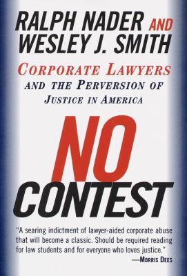 No Contest: Corporate Lawyers and the Perversion of Justice in America 9780375752582