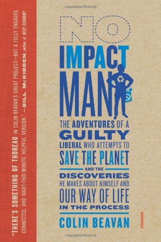 No Impact Man: The Adventures of a Guilty Liberal Who Attempts to Save the Planet, and the Discoveries He Makes about Himself and Our 9780374222888