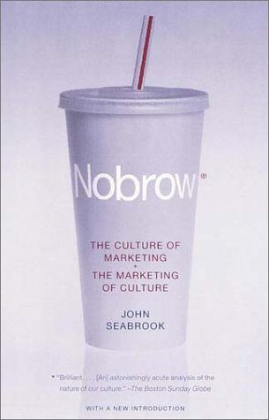 Nobrow: The Culture of Marketing, the Marketing of Culture 9780375704512