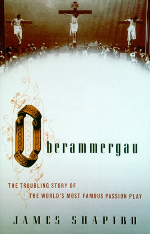 Oberammergau: The Troubling Story of the World's Most Famous Passion Play 9780375409264