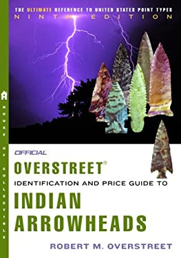 Official Overstreet Indian Arrowheads Identification and Price Guide 9780375721090