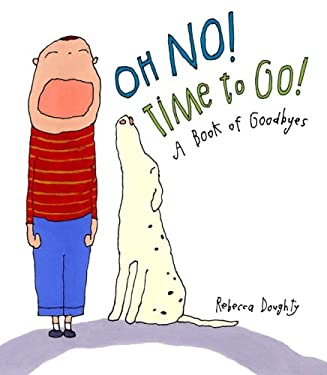 Oh No! Time to Go!: A Book of Goodbyes 9780375956966