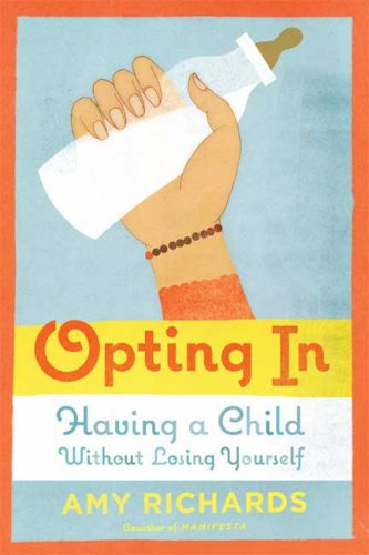 Opting in: Having a Child Without Losing Yourself 9780374226725