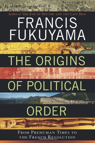 The Origins of Political Order: From Prehuman Times to the French Revolution 9780374227340