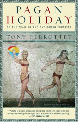 Pagan Holiday: On the Trail of Ancient Roman Tourists 9780375756399