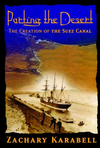 Parting the Desert: The Creation of the Suez Canal 9780375408830