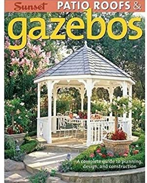 Patio Roofs & Gazebos: A Complete Guide to Planning, Design, and Construction 9780376014412