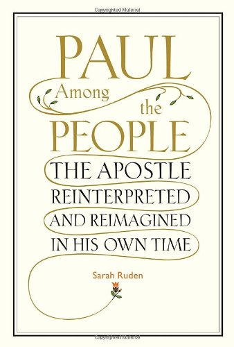 Paul Among the People: The Apostle Reinterpreted and Reimagined in His Own Time 9780375425011