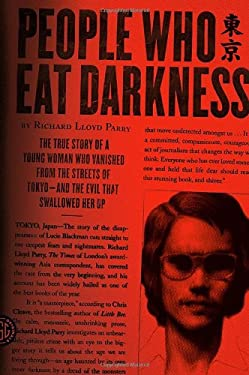 People Who Eat Darkness: The True Story of a Young Woman Who Vanished from the Streets of Tokyo--And the Evil That Swallowed Her Up 9780374230593