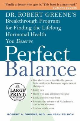 Perfect Balance: Dr. Robert Greene's Breakthrough Program for Finding the Lifelong Hormonal Health You Deserve 9780375434754