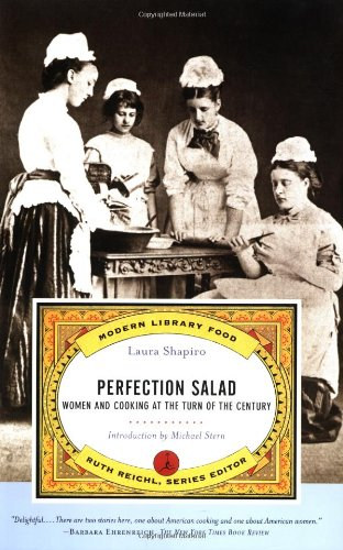 Perfection Salad: Women and Cooking at the Turn of the Century 9780375756658