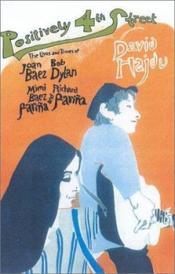 Positively 4th Street: The Lives and Times of Joan Baez, Bob Dylan, Mimi Baez Farina, and Richard Farina 9780374281991