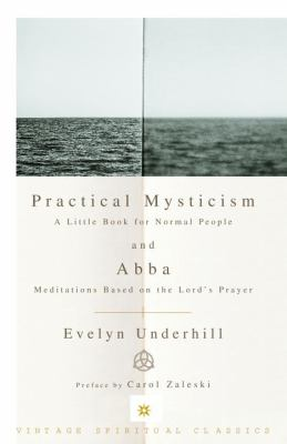 Practical Mysticism: A Little Book for Normal People and Abba: Meditations Based on the Lord's Prayer 9780375725708