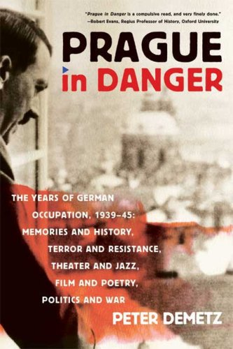 Prague in Danger: The Years of German Occupation, 1939-45: Memories and History, Terror and Resistance, Theater and Jazz, Film and Poetr 9780374531560