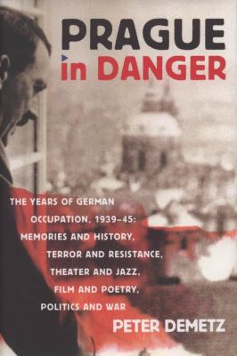 Prague in Danger: The Years of German Occupation, 1939-45: Memories and History, Terror and Resistance, Theater and Jazz, Film and Poetr 9780374281267