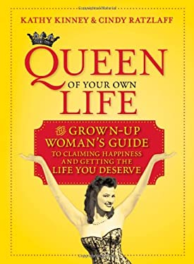 Queen of Your Own Life: The Grown-Up Woman's Guide to Claiming Happiness and Getting the Life You Deserve 9780373892150