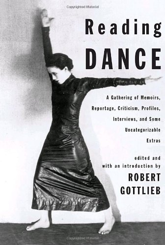 Reading Dance: A Gathering of Memoirs, Reportage, Criticism, Profiles, Interviews, and Some Uncategorizable Extras 9780375421228