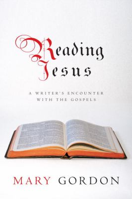 Reading Jesus: A Writer's Encounter with the Gospels 9780375424571