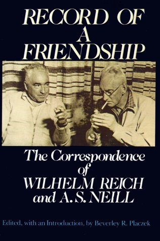 Record of a Friendship: The Correspondence of Wilhelm Reich and A. S. Neill, 1936-1957 9780374517700