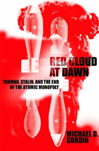 Red Cloud at Dawn: Truman, Stalin, and the End of the Atomic Monopoly 9780374256821