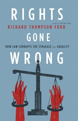 Rights Gone Wrong: How Law Corrupts the Struggle for Equality 9780374250355