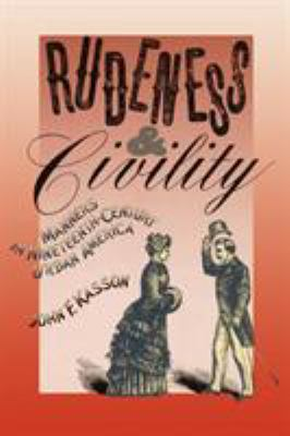 Rudeness and Civility: Manners in Nineteenth-Century Urban America 9780374522995