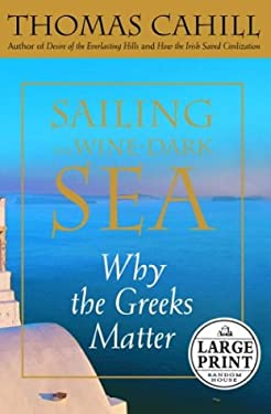 Sailing the Wine-Dark Sea: Why the Greeks Matter 9780375432316