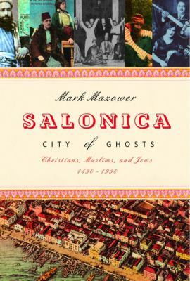 Salonica, City of Ghosts: Christians, Muslims, and Jews, 1430-1950 9780375412981