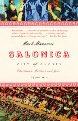 Salonica, City of Ghosts: Christians, Muslims and Jews 1430-1950 9780375727382
