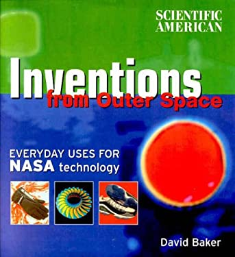 Scientific American: Inventions from Outer Space: Everyday Uses for NASA Technology 9780375409790