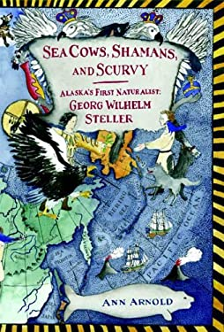 Sea Cows, Shamans, and Scurvy: Alaska's First Naturalist: Georg Wilhelm Steller 9780374399474