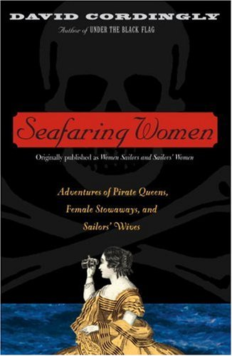 Seafaring Women: Adventures of Pirate Queens, Female Stowaways, and Sailors' Wives 9780375758720